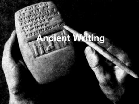 "Ancient Writing. ""Civilized"" Writing Writing was used by ""civilized"" people as the sharpest distinction between them and ""savages, barbarians"" Why?"