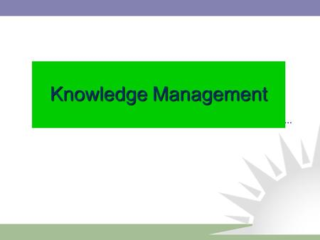 Knowledge Management. Management Training Institute 2 What is Knowledge Management ? Knowledge Management is the systematic management of vital knowledge.