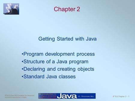 ©The McGraw-Hill Companies, Inc. Permission required for reproduction or display. 4 th Ed Chapter 2 - 1 Chapter 2 Getting Started with Java Program development.