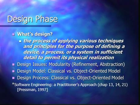 Design Phase Design Phase What's design? What's design? the process of applying various techniques and principles for the purpose of defining a device,