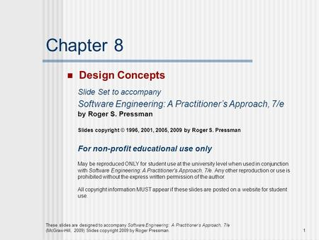 These slides are designed to accompany Software Engineering: A Practitioner's Approach, 7/e (McGraw-Hill, 2009) Slides copyright 2009 by Roger Pressman.1.