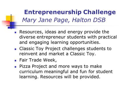 Entrepreneurship Challenge Mary Jane Page, Halton DSB Resources, ideas and energy provide the diverse entrepreneur students with practical and engaging.