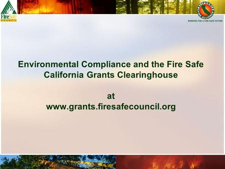 Environmental Compliance and the Fire Safe California Grants Clearinghouse at www.grants.firesafecouncil.org.