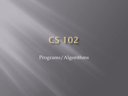 Programs/Algorithms.  Computer Architecture  What is a computer program?  Flow chart  Data states  Data  Variables  History – Why VB?  Procedural.