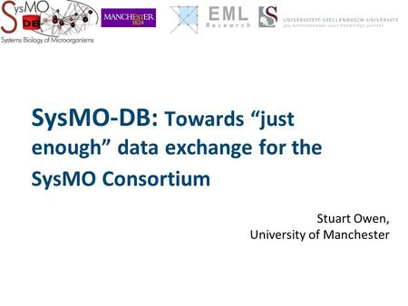 "SysMO-DB: Towards ""just enough"" data exchange for the SysMO Consortium Stuart Owen, University of Manchester."