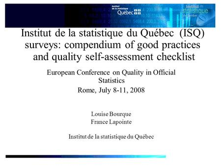 Institut de la statistique du Québec (ISQ) surveys: compendium of good practices and quality self-assessment checklist European Conference on Quality in.