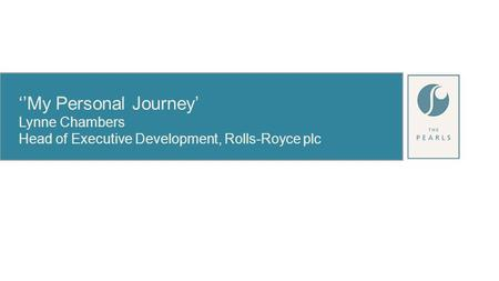 ''My Personal Journey' Lynne Chambers Head of Executive Development, Rolls-Royce plc.