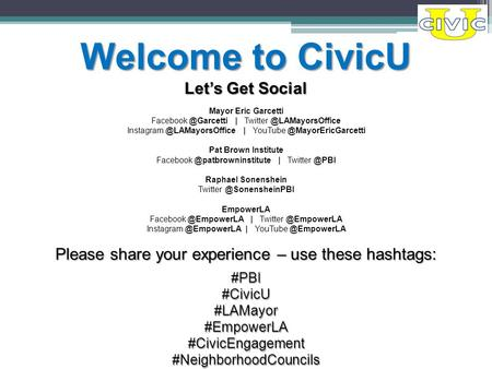 Please share your experience – use these hashtags: #PBI#CivicU#LAMayor#EmpowerLA#CivicEngagement#NeighborhoodCouncils Welcome to CivicU Let's Get Social.