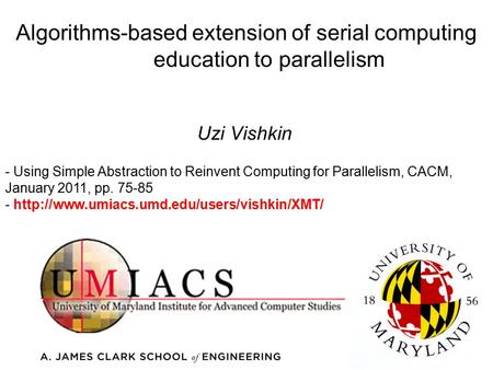 Algorithms-based extension of serial computing education to parallelism Uzi Vishkin - Using Simple Abstraction to Reinvent Computing for Parallelism, CACM,