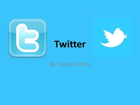 Twitter By: Lauren Price. History Founded by Jack Dorsey, Evan Williams, and  Programmers who worked at a podcasting company.