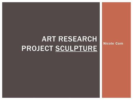Nicole Cam ART RESEARCH PROJECT SCULPTURE.  Sculpture - among the first subjects to be treated in photography  Immobility of sculpture  Desire to document,