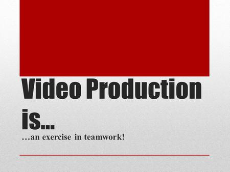 Video Production is… …an exercise in teamwork!. …But, is Video Production Easy Yes! & No! Anyone Can do it Hard to do right No project is exactly the.