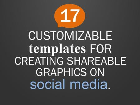 CUSTOMIZABLE templates FOR CREATING SHAREABLE GRAPHICS ON social media. 17.