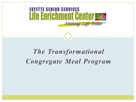 "The Transformational Congregate Meal Program. ""Good leaders have the courage to create the 'necessary ending' and bring about new energy, and a new way,"