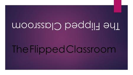 The Flipped Classroom. Topics  What is the flipped classroom?  Why would I flip my classroom?  When would I flip my classroom?  How do I implement.