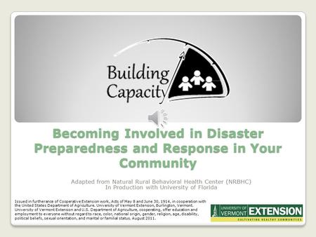 Becoming Involved in Disaster Preparedness and Response in Your Community Adapted from Natural Rural Behavioral Health Center (NRBHC) In Production with.
