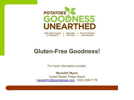 For more information contact: Meredith Myers United States Potato Board 506-7175 Gluten-Free Goodness!