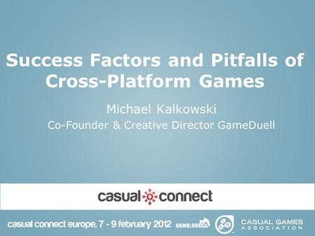 Success Factors and Pitfalls of Cross-Platform Games Michael Kalkowski Co-Founder & Creative Director GameDuell.