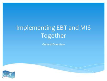 Implementing EBT and MIS Together General Overview.