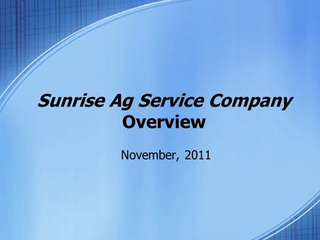 Sunrise Ag Service Company Overview November, 2011.