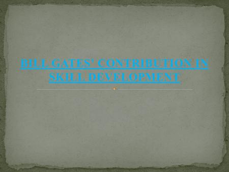BILL GATES' CONTRIBUTION IN SKILL DEVELOPMENT