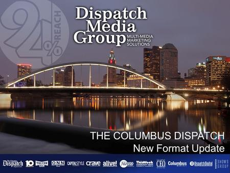 THE COLUMBUS DISPATCH New Format Update. A Newspaper Re-imagined… Re-invented … Re-Invented Contemporary, Compact, Convenient Designed to appeal to.