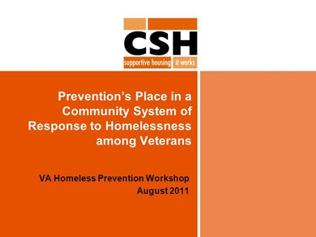 Prevention's Place in a Community System of Response to Homelessness among Veterans VA Homeless Prevention Workshop August 2011.