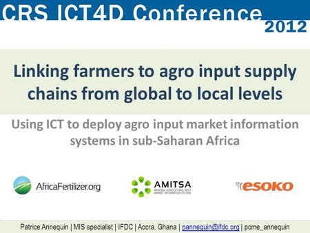 Linking farmers to agro input supply chains from global to local levels Using ICT to deploy agro input market information systems in sub-Saharan Africa.