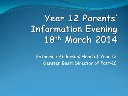 Katherine Anderson: Head of Year 12 Kiersten Best: Director of Post-16.