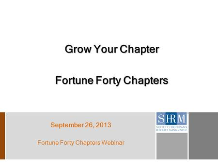 Grow Your Chapter Fortune Forty Chapters September 26, 2013 Fortune Forty Chapters Webinar.