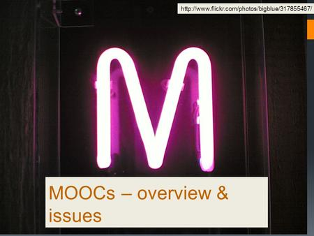MOOCs – overview & issues