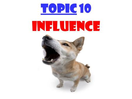 "TOPIC 10 INFLUENCE. Power = the ""official"" (org- backed & controlled) right to assume designated org responsibilities & order others to assist you Influence."