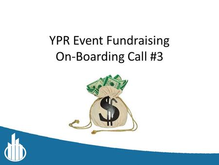 YPR Event Fundraising On-Boarding Call #3. Roll Call: Attendance.
