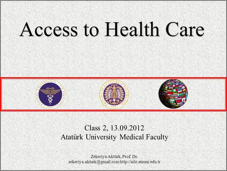 Class 2, 13.09.2012 Atatürk University Medical Faculty Access to Health Care Zekeriya Aktürk, Prof. Dr.