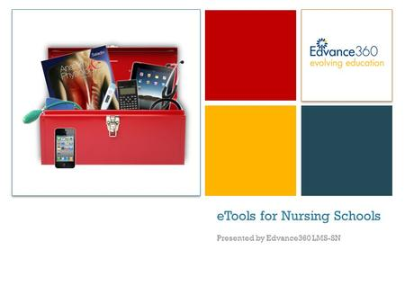 + eTools for Nursing Schools Presented by Edvance360 LMS-SN.