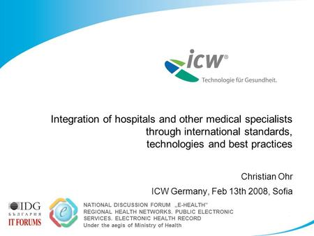Integration of hospitals and other medical specialists through international standards, technologies and best practices Christian Ohr ICW Germany, Feb.