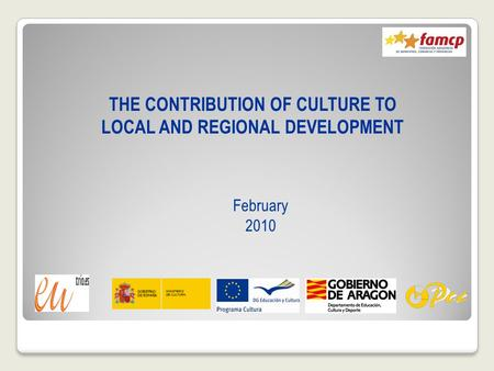 THE CONTRIBUTION OF CULTURE TO LOCAL AND REGIONAL DEVELOPMENT February 2010.