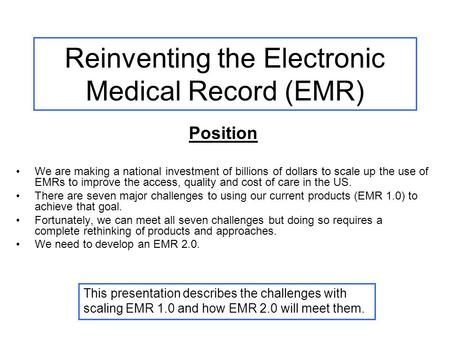 Reinventing the Electronic Medical Record (EMR) Position We are making a national investment of billions of dollars to scale up the use of EMRs to improve.