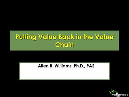 Putting Value Back in the Value Chain Allen R. Williams, Ph.D., PAS.