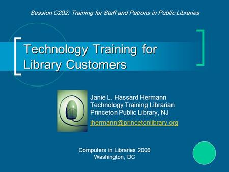 Technology Training for Library Customers Janie L. Hassard Hermann Technology Training Librarian Princeton Public Library, NJ