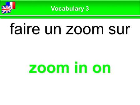 Zoom in on faire un zoom sur Vocabulary 3. blurred / out of focus flou Vocabulary 3.