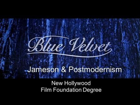 New Hollywood Film Foundation Degree Jameson & Postmodernism.