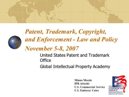 Patent, Trademark, Copyright, and Enforcement - Law and Policy November 5-8, 2007 United States Patent and Trademark Office Global Intellectual Property.