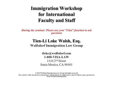"Immigration Workshop for International Faculty and Staff During the seminar: Please use your ""Chat"" function to ask questions Tien-Li Loke Walsh, Esq."