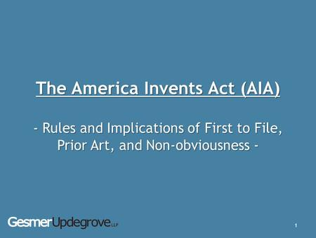 The America Invents Act (AIA) - Rules and Implications of First to File, Prior Art, and Non-obviousness - 1.
