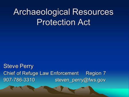 Archaeological Resources Protection Act Steve Perry Chief of Refuge Law Enforcement Region 7