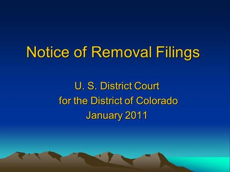 Notice of Removal Filings U. S. District Court for the District of Colorado for the District of Colorado January 2011.