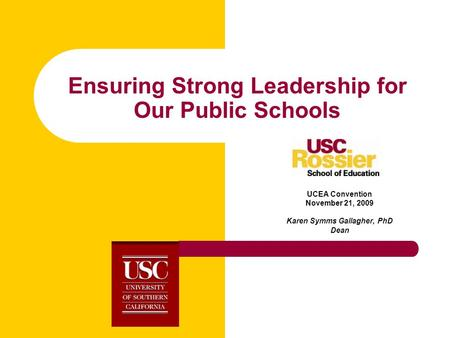 Ensuring Strong Leadership for Our Public Schools UCEA Convention November 21, 2009 Karen Symms Gallagher, PhD Dean.