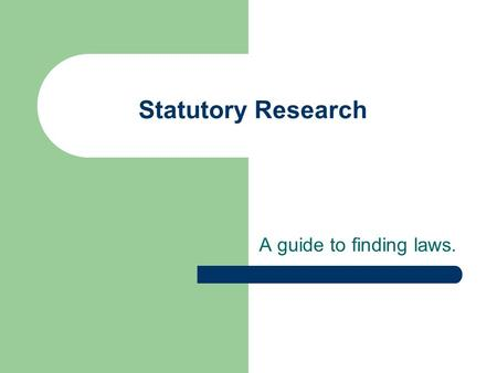 Statutory Research A guide to finding laws.. What are Statutes? Statutes, also known as laws, are passed by either: 1) The U.S. Congress [federal statutes];