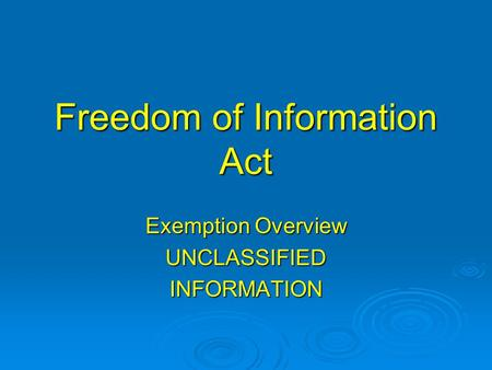 Freedom of Information Act Exemption Overview UNCLASSIFIEDINFORMATION.